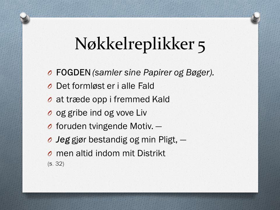 Nøkkelreplikker 5 FOGDEN (samler sine Papirer og Bøger).