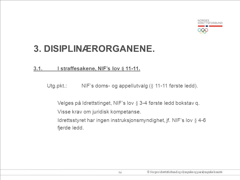 3. DISIPLINÆRORGANENE. 3.1. I straffesakene, NIF's lov § 11-11.