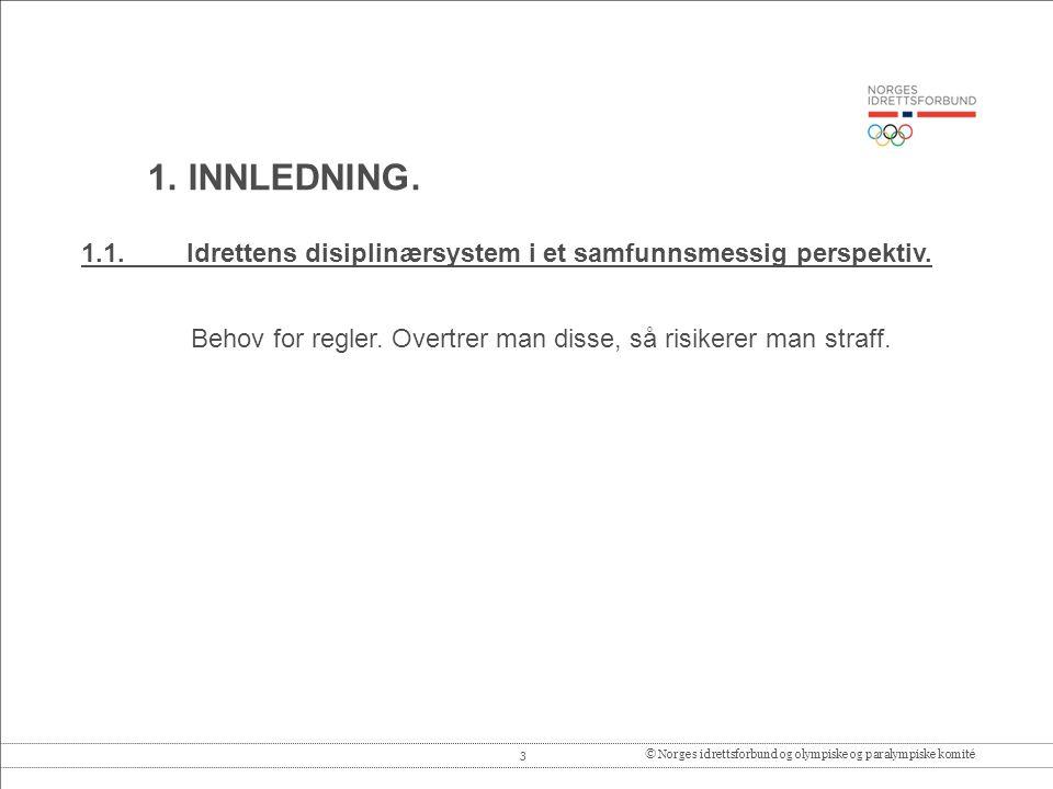 1. INNLEDNING. 1.1. Idrettens disiplinærsystem i et samfunnsmessig perspektiv.