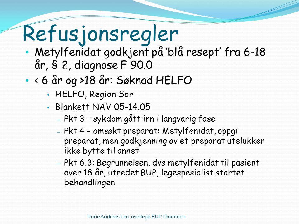 Refusjonsregler Metylfenidat godkjent på 'blå resept' fra 6-18 år, § 2, diagnose F 90.0. < 6 år og >18 år: Søknad HELFO.