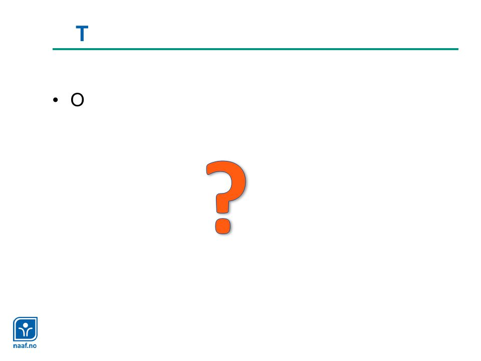 T O Spørsmål som kan diskuteres i summegruppe f.eks.