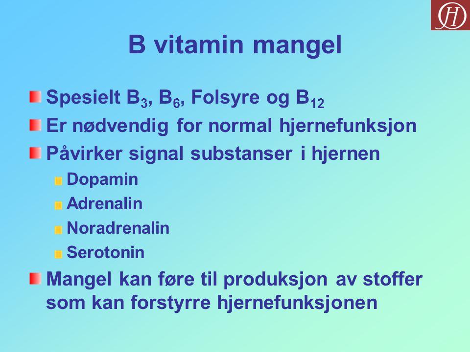 B vitamin mangel Spesielt B3, B6, Folsyre og B12