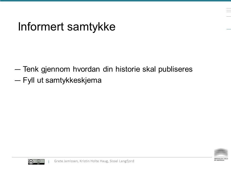 Informert samtykke Tenk gjennom hvordan din historie skal publiseres
