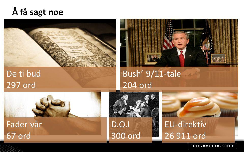 Å få sagt noe De ti bud. 297 ord. Bush' 9/11-tale. 204 ord. Fader vår. 67 ord. D.O.I. 300 ord.