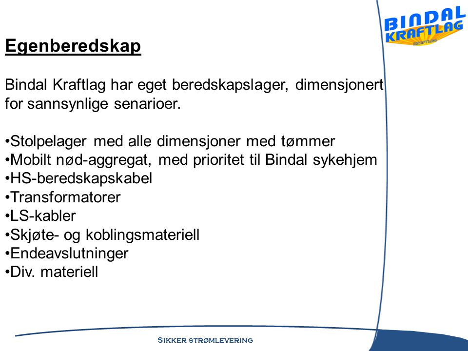 Egenberedskap. Bindal Kraftlag har eget beredskapslager, dimensjonert for sannsynlige senarioer.