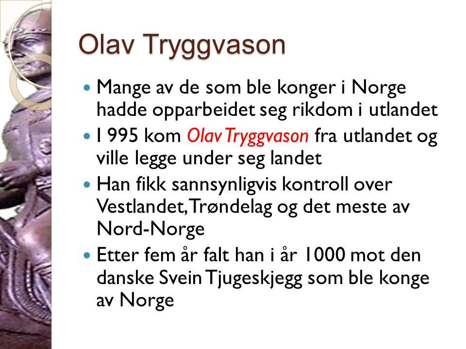 Olav Tryggvason Mange av de som ble konger i Norge hadde opparbeidet seg rikdom i utlandet.
