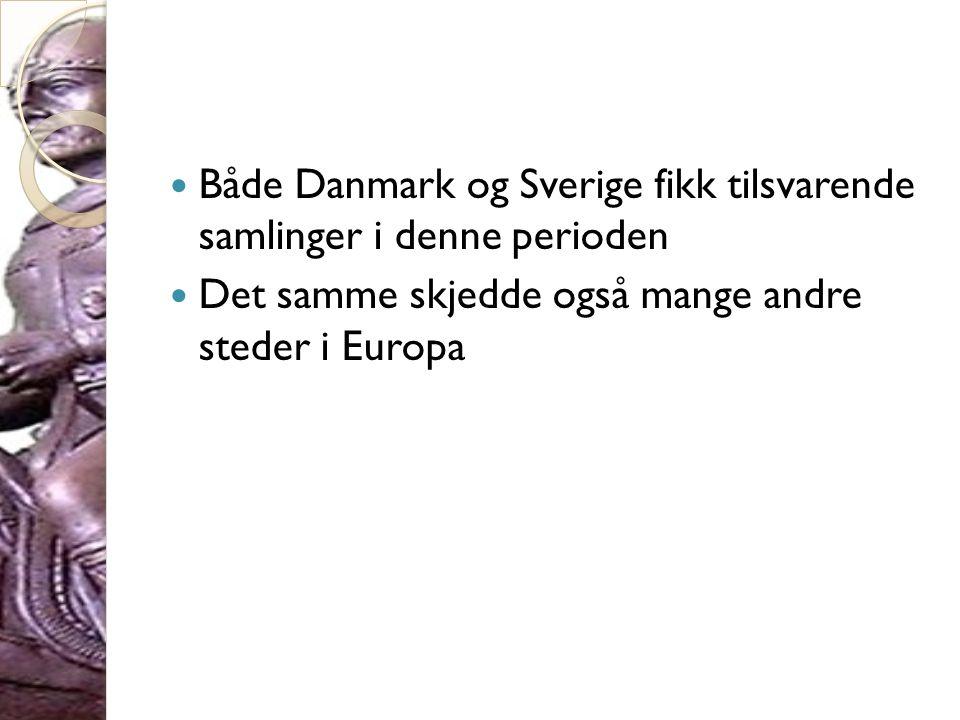 Både Danmark og Sverige fikk tilsvarende samlinger i denne perioden