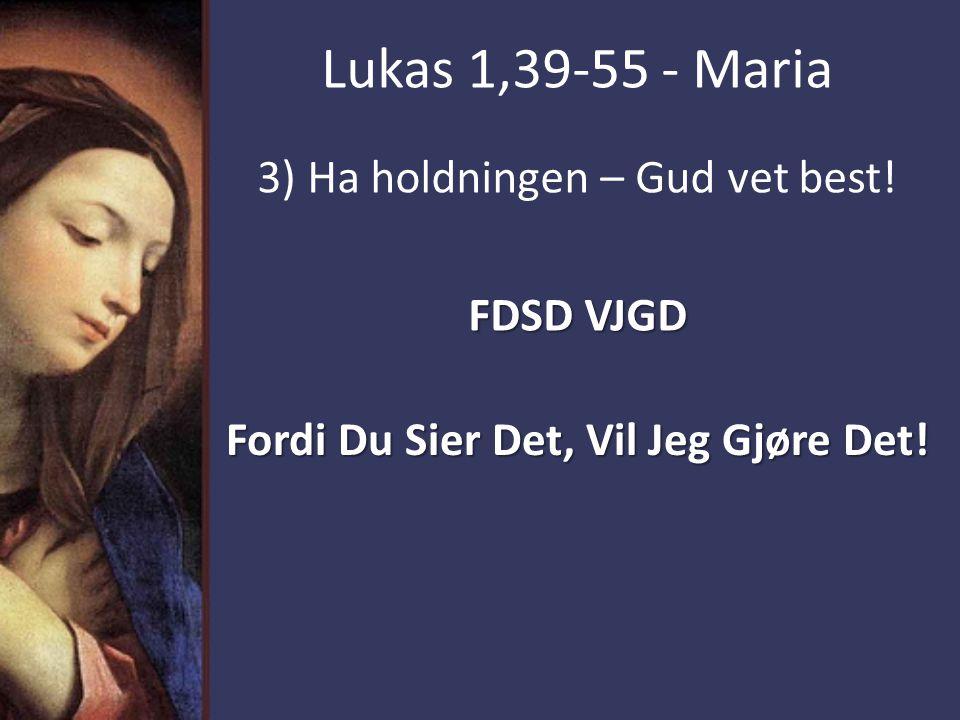 3) Ha holdningen – Gud vet best! FDSD VJGD