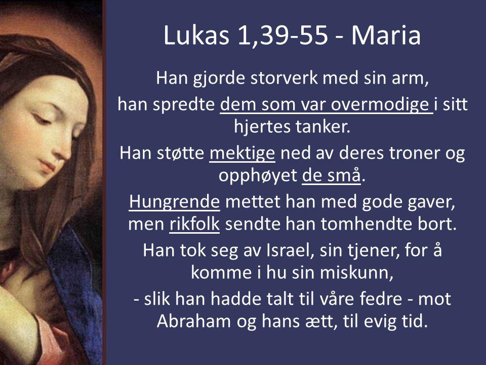 Lukas 1,39-55 - Maria Han gjorde storverk med sin arm,