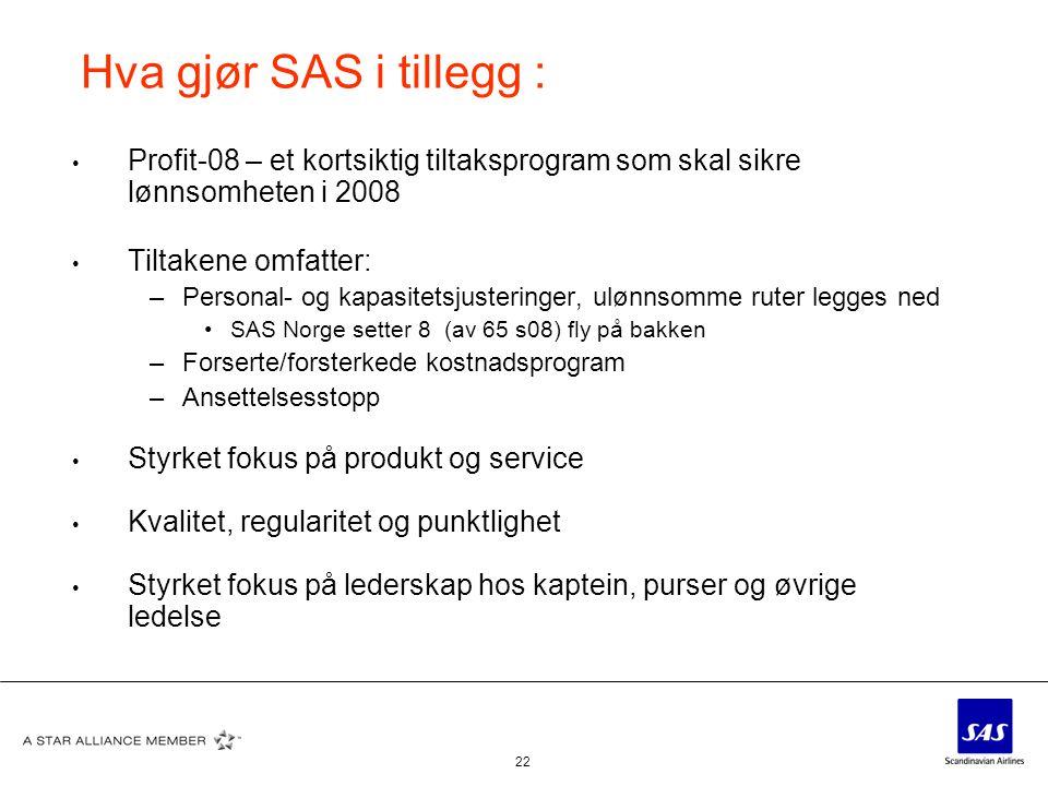 Hva gjør SAS i tillegg : Profit-08 – et kortsiktig tiltaksprogram som skal sikre lønnsomheten i 2008.