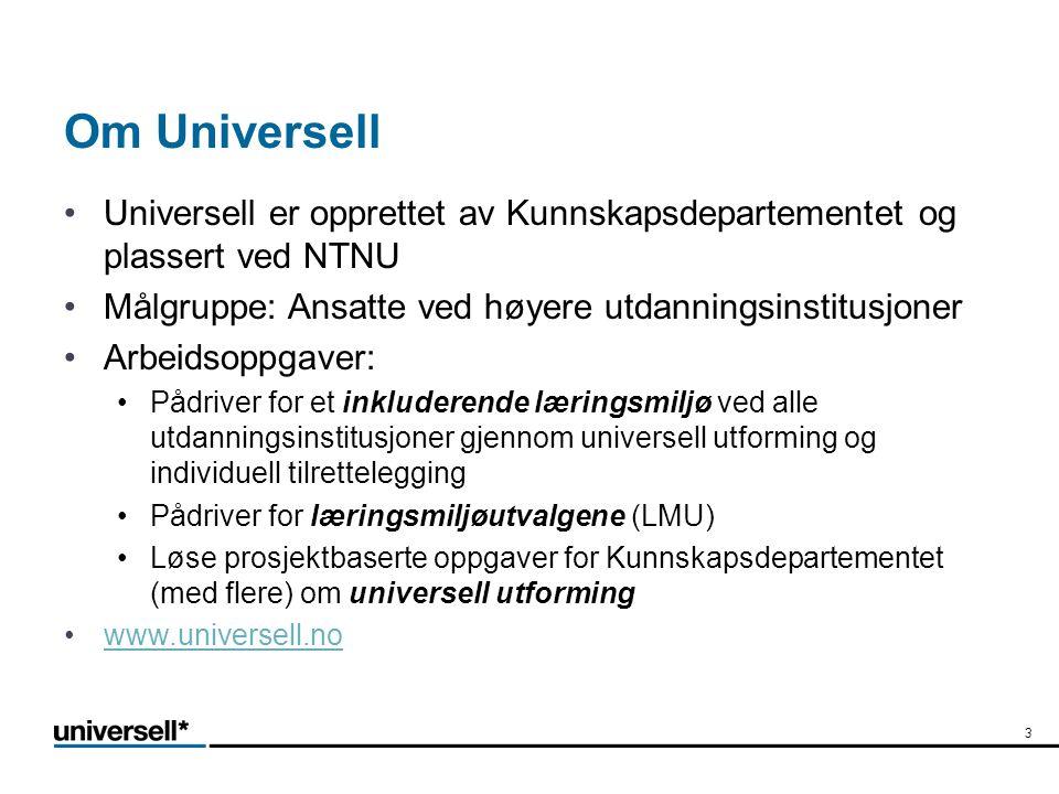 Om Universell Universell er opprettet av Kunnskapsdepartementet og plassert ved NTNU. Målgruppe: Ansatte ved høyere utdanningsinstitusjoner.