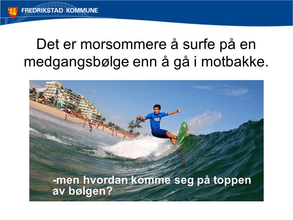 Det er morsommere å surfe på en medgangsbølge enn å gå i motbakke.