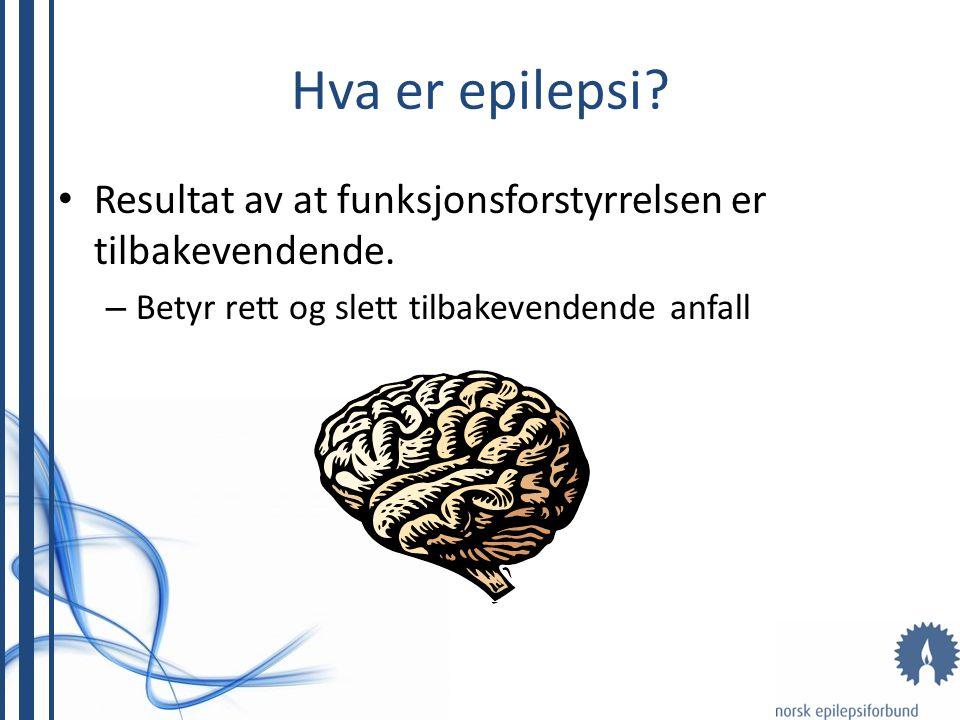 Hva er epilepsi. Resultat av at funksjonsforstyrrelsen er tilbakevendende.
