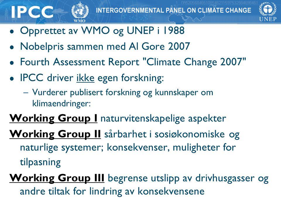 IPCC Opprettet av WMO og UNEP i 1988 Nobelpris sammen med Al Gore 2007