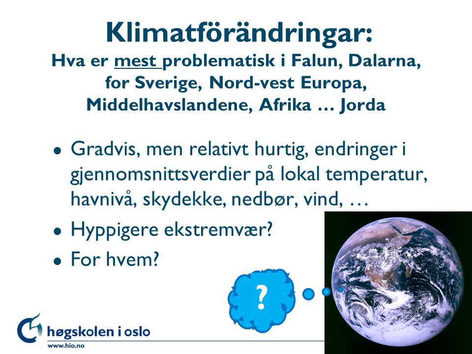 Klimatförändringar: Hva er mest problematisk i Falun, Dalarna, for Sverige, Nord-vest Europa, Middelhavslandene, Afrika … Jorda