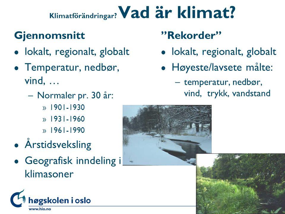 Klimatförändringar Vad är klimat
