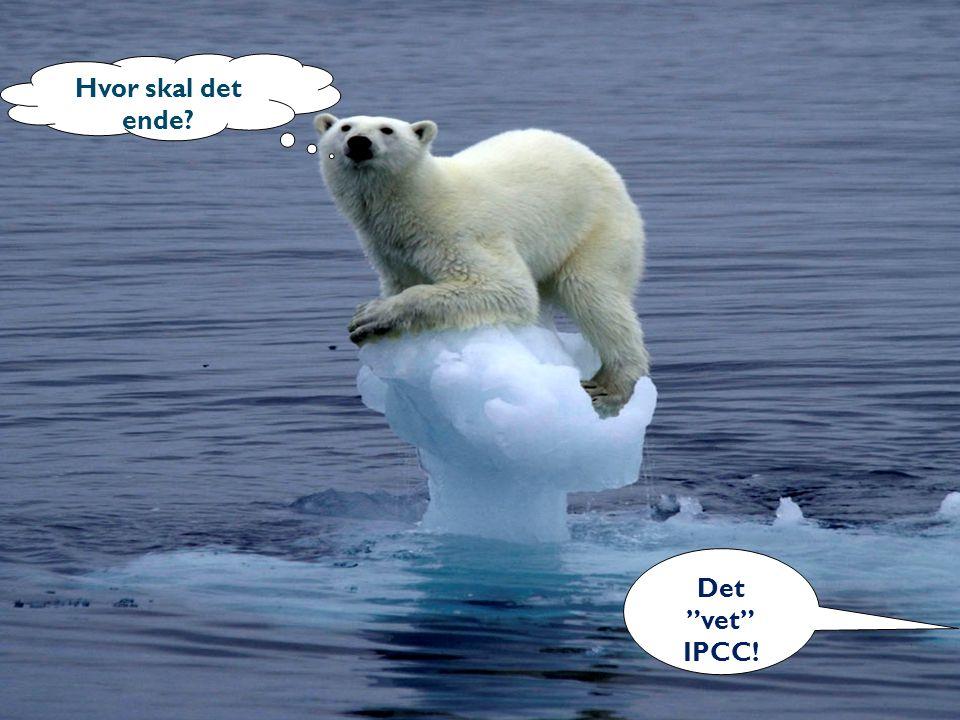 Hvor skal det ende Det vet IPCC!