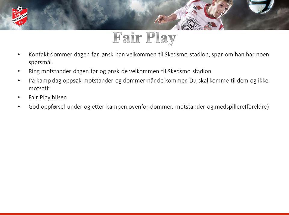 Fair Play Kontakt dommer dagen før, ønsk han velkommen til Skedsmo stadion, spør om han har noen spørsmål.