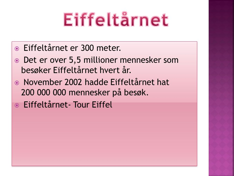 Eiffeltårnet Eiffeltårnet er 300 meter.