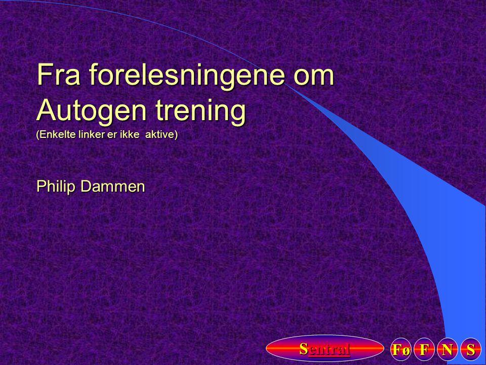 Fra forelesningene om Autogen trening (Enkelte linker er ikke aktive) Philip Dammen