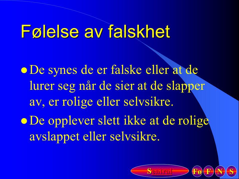 Følelse av falskhet De synes de er falske eller at de lurer seg når de sier at de slapper av, er rolige eller selvsikre.