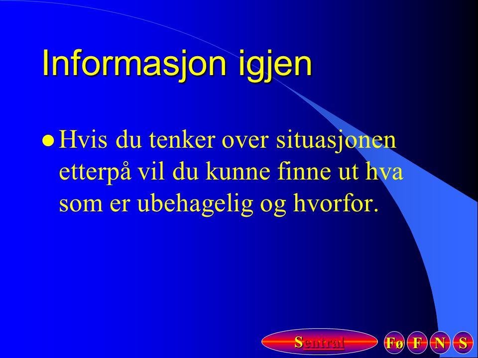 Informasjon igjen Hvis du tenker over situasjonen etterpå vil du kunne finne ut hva som er ubehagelig og hvorfor.