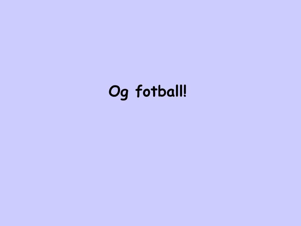 Og fotball!