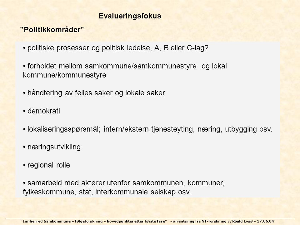 Evalueringsfokus Politikkområder politiske prosesser og politisk ledelse, A, B eller C-lag