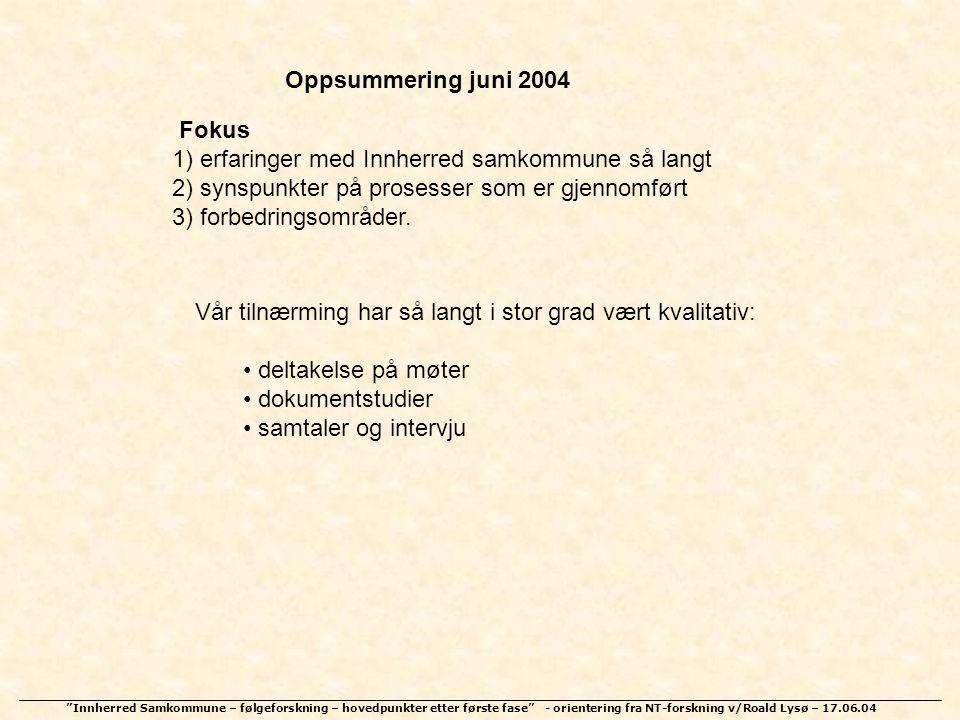 Oppsummering juni 2004 Fokus. 1) erfaringer med Innherred samkommune så langt. 2) synspunkter på prosesser som er gjennomført.