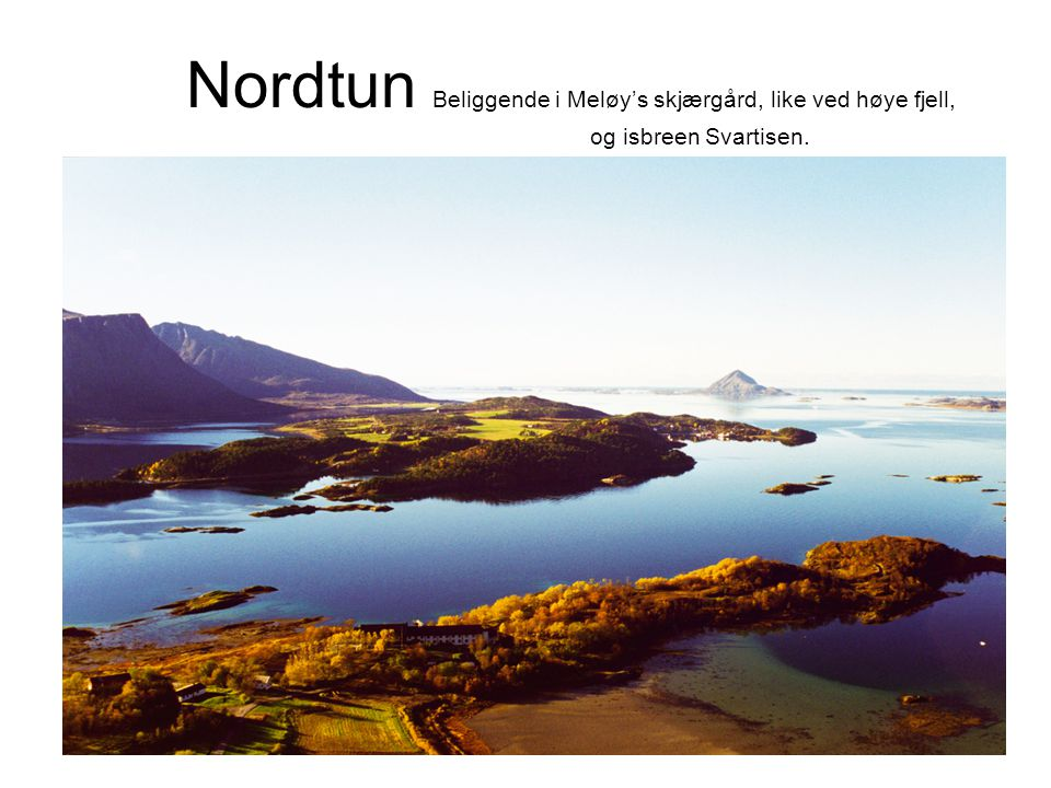 Nordtun Beliggende i Meløy's skjærgård, like ved høye fjell,