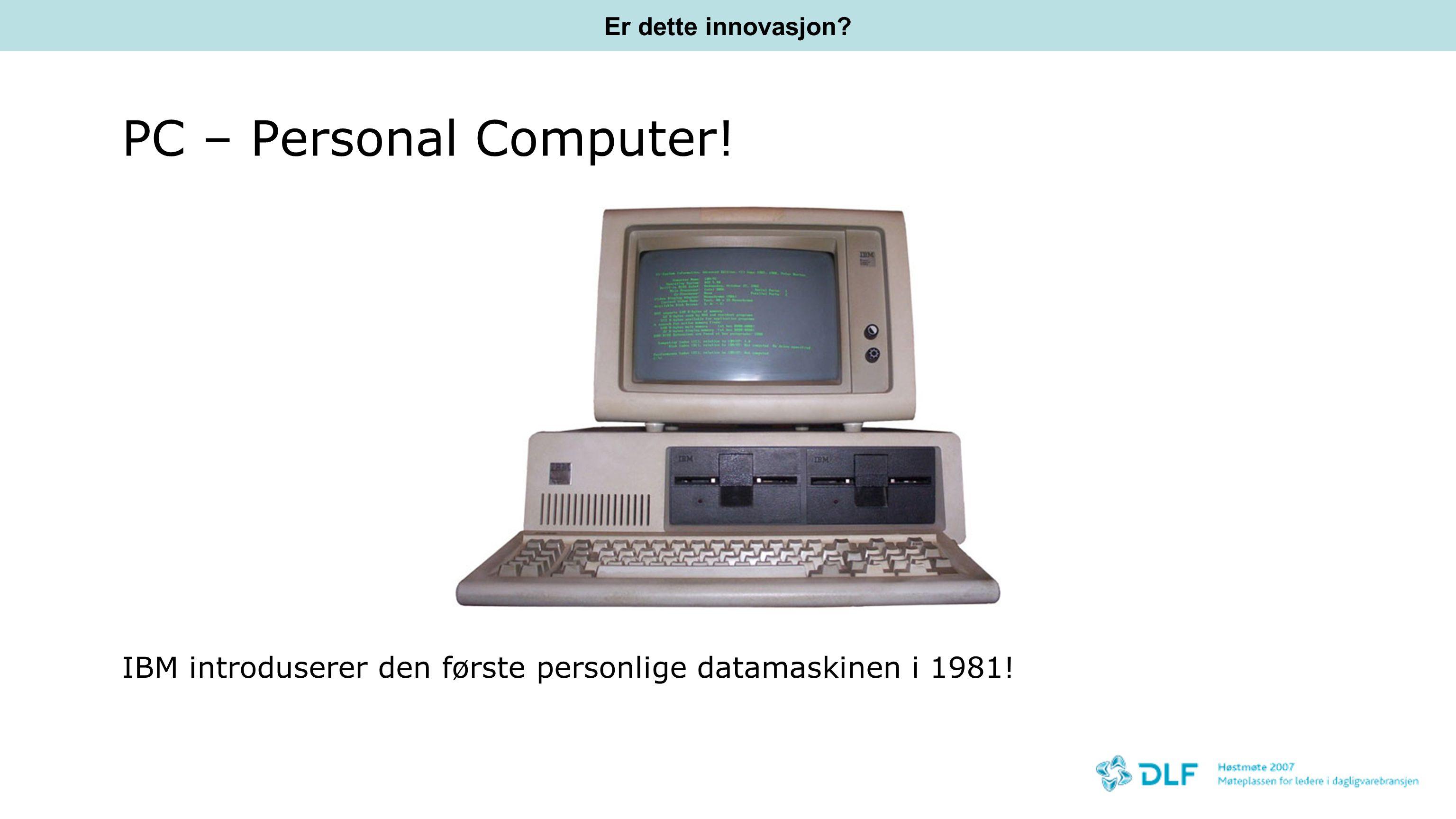 Er dette innovasjon. PC – Personal Computer.