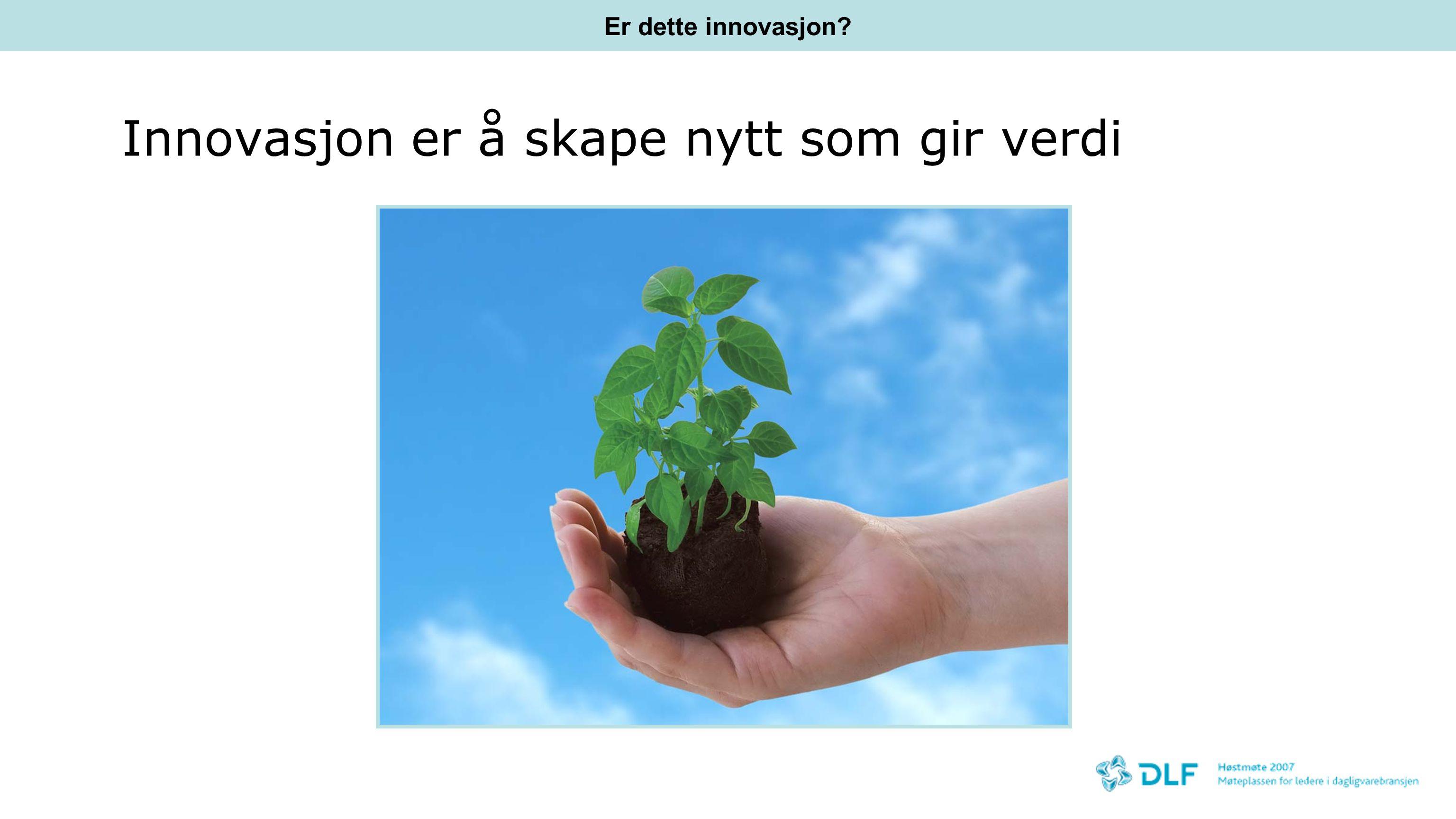 Innovasjon er å skape nytt som gir verdi