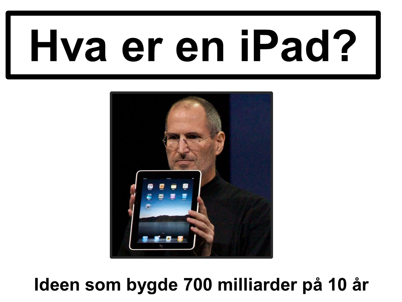 Hva er en iPad Ideen som bygde 700 milliarder på 10 år