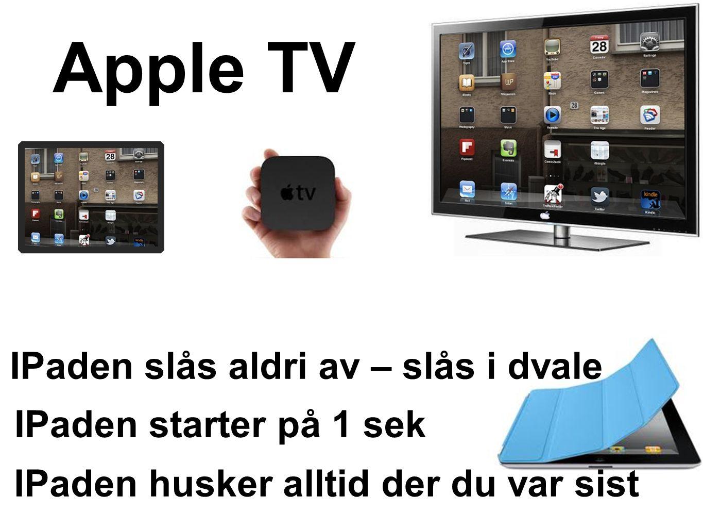 Apple TV IPaden slås aldri av – slås i dvale IPaden starter på 1 sek