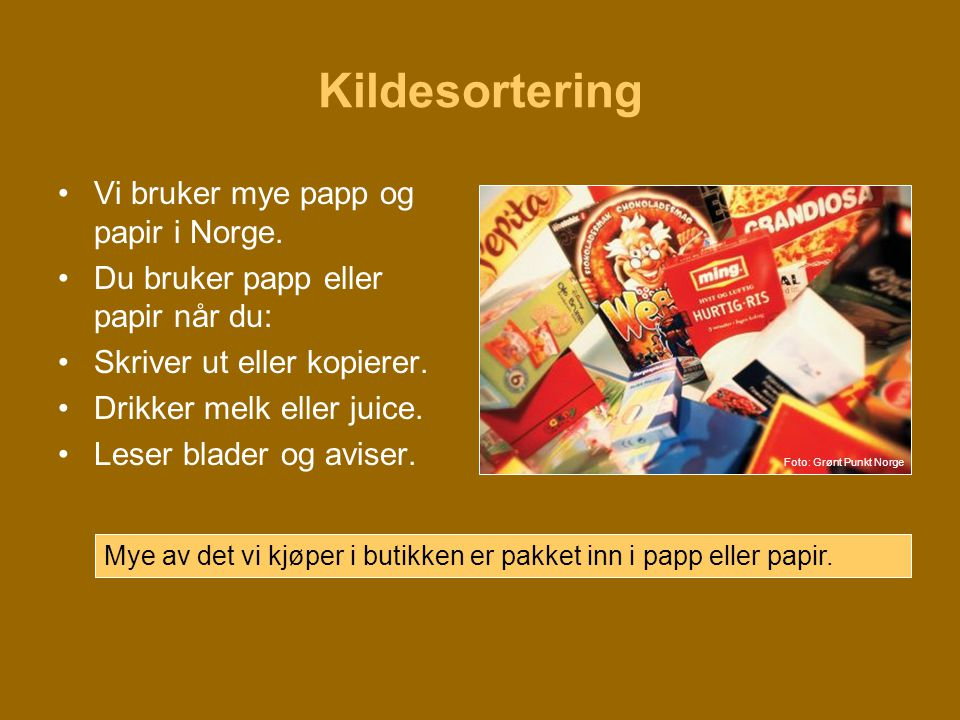 Kildesortering Vi bruker mye papp og papir i Norge.