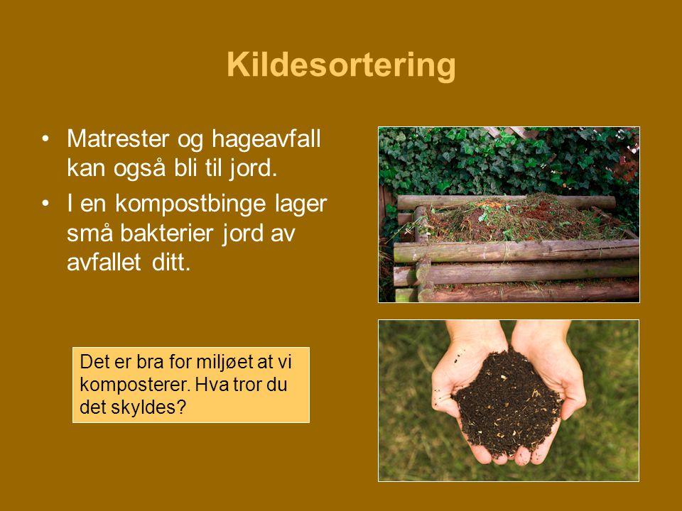 Kildesortering Matrester og hageavfall kan også bli til jord.