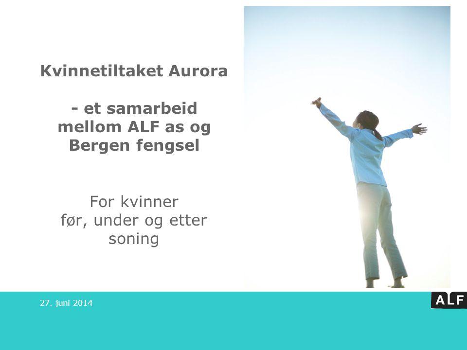 Kvinnetiltaket Aurora - et samarbeid mellom ALF as og Bergen fengsel For kvinner før, under og etter soning