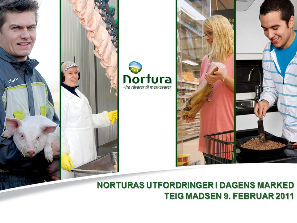 NORTURAS UTFORDRINGER I DAGENS MARKED TEIG MADSEN 9. FEBRUAR 2011