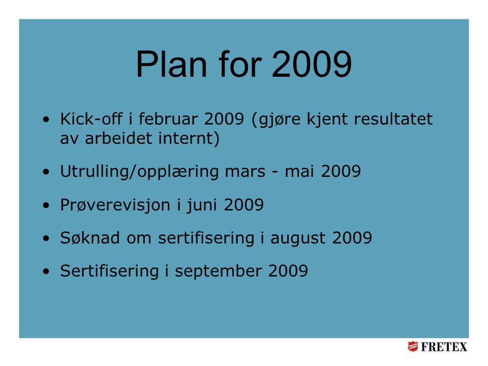 Plan for 2009 Kick-off i februar 2009 (gjøre kjent resultatet av arbeidet internt) Utrulling/opplæring mars - mai 2009.