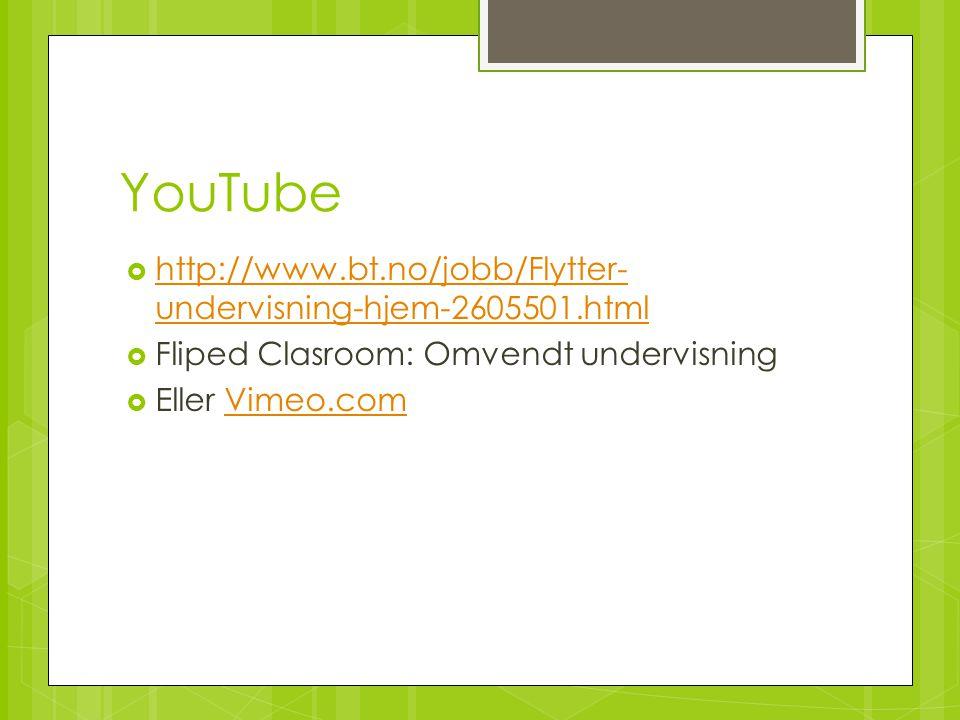 YouTube http://www.bt.no/jobb/Flytter-undervisning-hjem-2605501.html