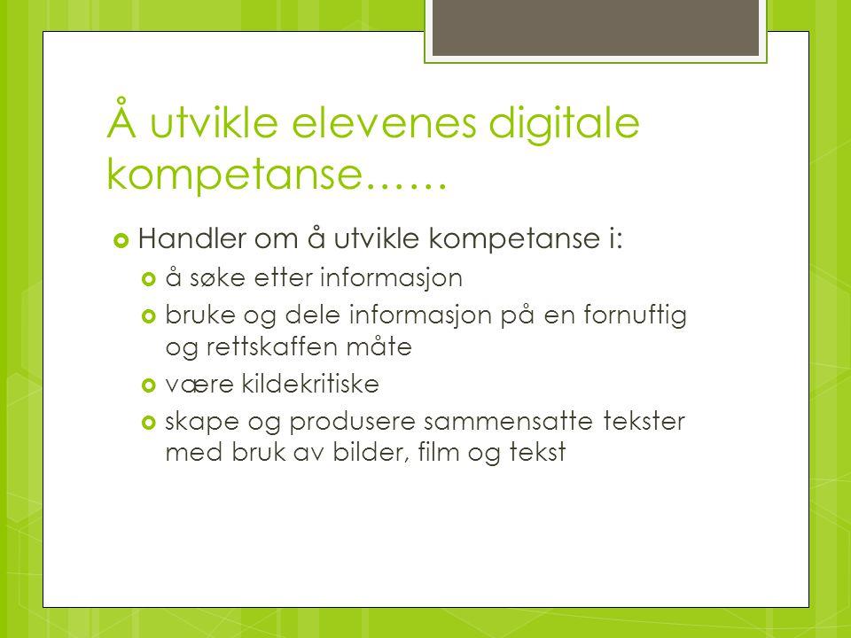 Å utvikle elevenes digitale kompetanse……