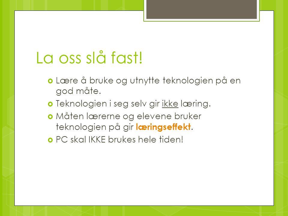 La oss slå fast! Lære å bruke og utnytte teknologien på en god måte.