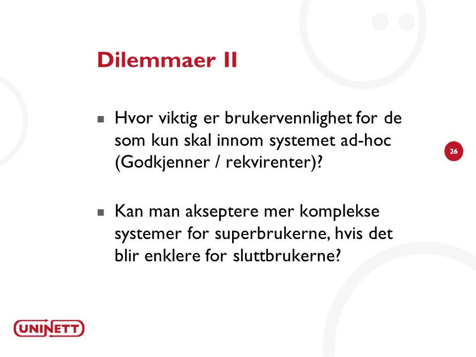 Dilemmaer II Hvor viktig er brukervennlighet for de som kun skal innom systemet ad-hoc (Godkjenner / rekvirenter)
