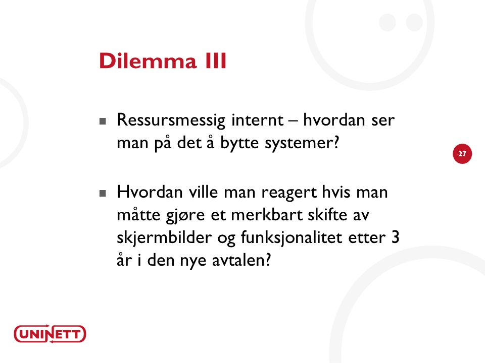 Dilemma III Ressursmessig internt – hvordan ser man på det å bytte systemer