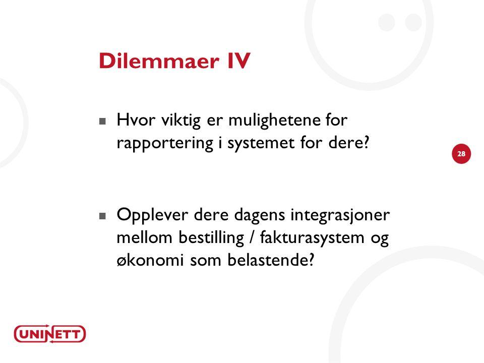 Dilemmaer IV Hvor viktig er mulighetene for rapportering i systemet for dere