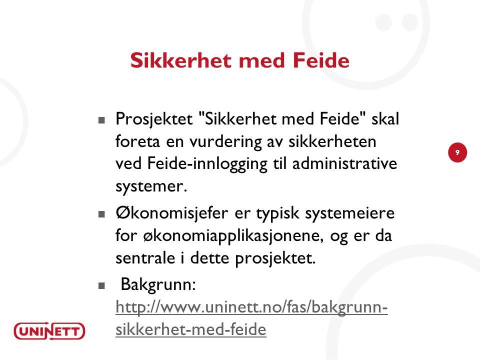 Sikkerhet med Feide Prosjektet Sikkerhet med Feide skal foreta en vurdering av sikkerheten ved Feide-innlogging til administrative systemer.