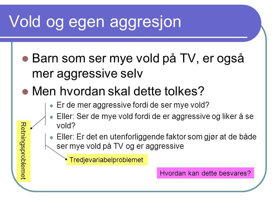 Vold og egen aggresjon Barn som ser mye vold på TV, er også mer aggressive selv. Men hvordan skal dette tolkes