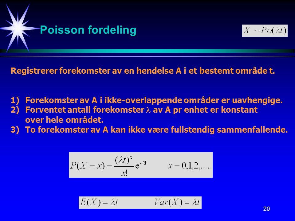 Poisson fordeling Registrerer forekomster av en hendelse A i et bestemt område t. 1) Forekomster av A i ikke-overlappende områder er uavhengige.