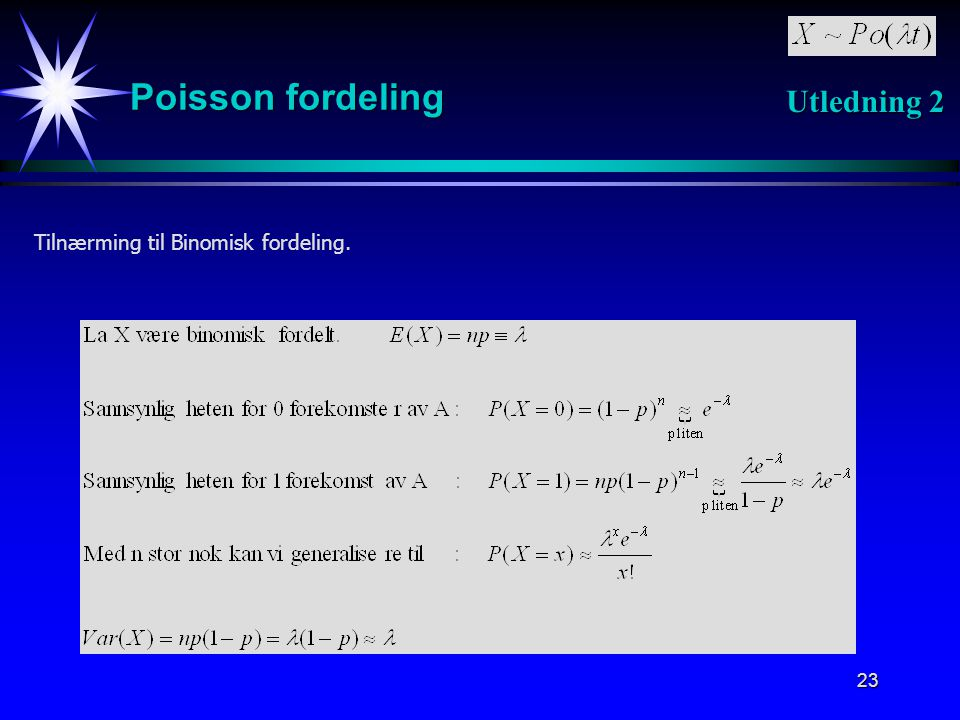 Poisson fordeling Utledning 2 Tilnærming til Binomisk fordeling.