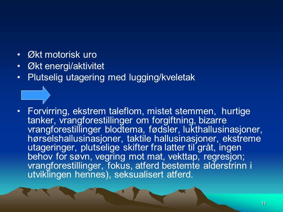 Økt motorisk uro Økt energi/aktivitet. Plutselig utagering med lugging/kveletak.